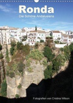 Ronda, die Schöne Andalusiens (Wandkalender 2018 DIN A3 hoch)