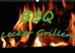 BBQ Lecker Grillen (Wandkalender 2018 DIN A3 quer)