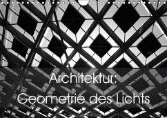 Architektur: Geometrie des Lichts (Wandkalender 2018 DIN A4 quer)