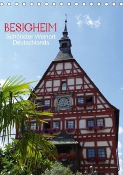 Besigheim - Schönster Weinort Deutschlands (Tischkalender 2018 DIN A5 hoch)