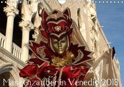 Maskenzauber in Venedig 2018 (Wandkalender 2018 DIN A4 quer)