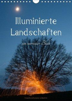 Illuminierte Landschaften - Ein surrealer Blick (Wandkalender 2018 DIN A4 hoch)