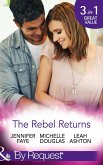 The Rebel Returns: The Return of the Rebel / Her Irresistible Protector / Why Resist a Rebel? (Mills & Boon By Request) (eBook, ePUB)