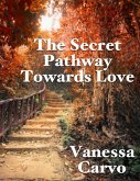 The Secret Pathway Towards Love (eBook, ePUB)