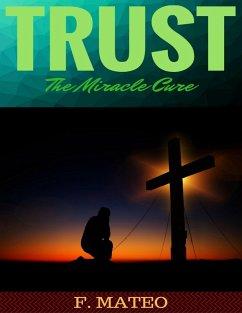 Trust: The Miracle Cure (eBook, ePUB) - Mateo, F.