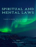 Spiritual and Mental Laws - There's More to Life Than Meets the Eye (eBook, ePUB)