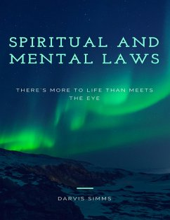Spiritual and Mental Laws - There's More to Life Than Meets the Eye (eBook, ePUB) - Simms, Darvis