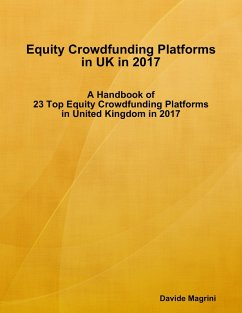 Equity Crowdfunding Platforms In United Kingdom In 2017 - A Handbook of 23 Top Equity Crowdfunding Platforms In United Kingdom In 2017 (eBook, ePUB) - Magrini, Davide