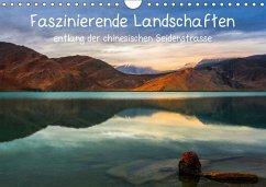 Faszinierende Landschaften entlang der chinesischen Seidenstrasse (Wandkalender 2018 DIN A4 quer)
