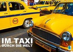 Im Taxi durch die Welt (Wandkalender 2018 DIN A4 quer)