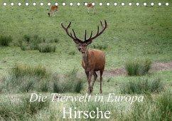 Die Tierwelt in Europa - Hirsche (Tischkalender 2018 DIN A5 quer)