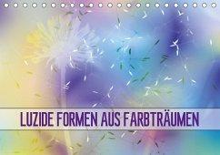 Luzide Formen aus Farbträumen (Tischkalender 2018 DIN A5 quer)