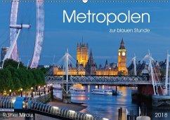 Metropolen zur blauen Stunde 2018 (Wandkalender 2018 DIN A2 quer)