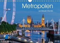 Metropolen zur blauen Stunde 2018 (Wandkalender 2018 DIN A4 quer)