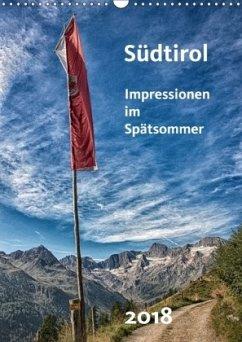 Südtirol - Impressionen im Spätsommer (Wandkalender 2018 DIN A3 hoch)