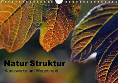 Natur Struktur - Kunstwerke am Wegesrand... (Wandkalender 2018 DIN A4 quer) Dieser erfolgreiche Kalender wurde dieses Jahr mit gleichen Bildern und aktualisiertem Kalendarium wiederveröffentlicht.