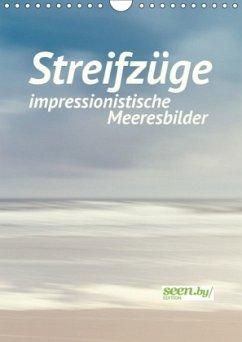 Streifzüge - impressionistische Meeresbilder (Wandkalender 2018 DIN A4 hoch) Dieser erfolgreiche Kalender wurde dieses Jahr mit gleichen Bildern und aktualisiertem Kalendarium wiederveröffentlicht.