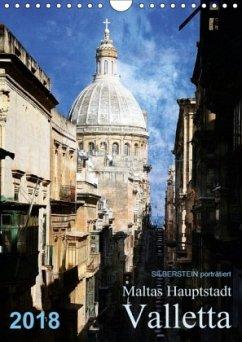 Silberstein porträtiert Maltas Hauptstadt Valletta (Wandkalender 2018 DIN A4 hoch) Dieser erfolgreiche Kalender wurde dieses Jahr mit gleichen Bildern und aktualisiertem Kalendarium wiederveröffentlicht.