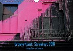 Urbane Kunst - Streetart 2018 (Wandkalender 2018 DIN A4 quer) Dieser erfolgreiche Kalender wurde dieses Jahr mit gleichen Bildern und aktualisiertem Kalendarium wiederveröffentlicht.