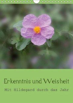 Erkenntnis und Weisheit - Hildegard von Bingen (Wandkalender 2018 DIN A4 hoch) Dieser erfolgreiche Kalender wurde dieses Jahr mit gleichen Bildern und aktualisiertem Kalendarium wiederveröffentlicht.