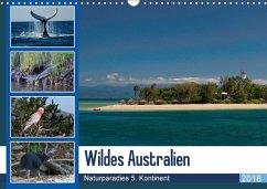 Wildes Australien - Naturparadies 5. Kontinent (Wandkalender 2018 DIN A3 quer)