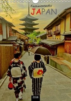 Faszinierendes Japan 2018 (Wandkalender 2018 DIN A4 hoch)