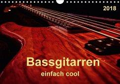 Bassgitarren - einfach cool (Wandkalender 2018 DIN A4 quer) Dieser erfolgreiche Kalender wurde dieses Jahr mit gleichen Bildern und aktualisiertem Kalendarium wiederveröffentlicht.