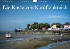 Die Küste von Nordfrankreich (Wandkalender 2018 DIN A4 quer)