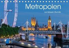 Metropolen zur blauen Stunde 2018 (Tischkalender 2018 DIN A5 quer)