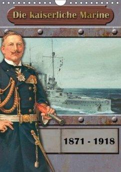Die kaiserliche Marine 1871 - 1918 (Wandkalender 2018 DIN A4 hoch) - Hudak, Hans-Stefan