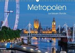 Metropolen zur blauen Stunde 2018 (Wandkalender 2018 DIN A3 quer)