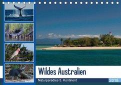 Wildes Australien - Naturparadies 5. Kontinent (Tischkalender 2018 DIN A5 quer)