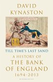 Till Time's Last Sand: A History of the Bank of England 1694-2013