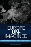 Europe Un-Imagined: Nation and Culture at a French-German Television Channel