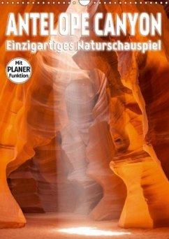 ANTELOPE CANYON Einzigartiges Naturschauspiel (Wandkalender 2018 DIN A3 hoch)