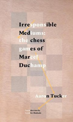 Irresponsible Mediums: The Chess Games of Marce...