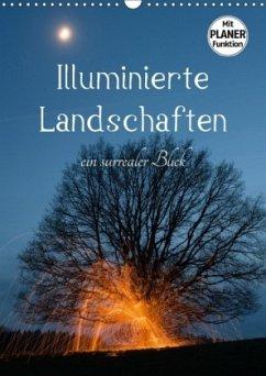 Illuminierte Landschaften - Ein surrealer Blick (Wandkalender 2018 DIN A3 hoch)