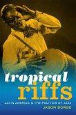 Tropical Riffs: Latin America and the Politics of Jazz
