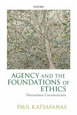 Agency and the Foundations of Ethics: Nietzschean Constitutivism
