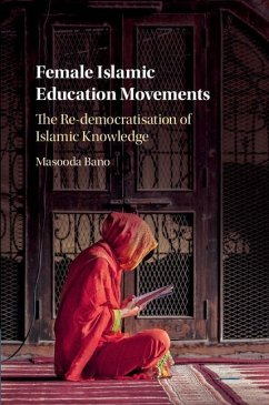 Female Islamic Education Movements: The Re-Democratisation of Islamic Knowledge - Bano, Masooda