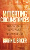 Mitigating Circumstances: A Detective's Stories of Forgiveness and the Fruit of God's Love