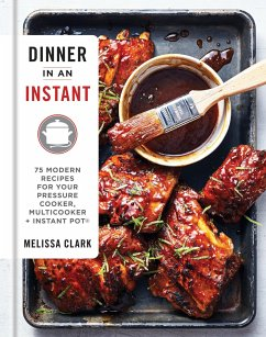 Dinner in an Instant: 75 Modern Recipes for Your Pressure Cooker, Multicooker, and Instant Pot(r) a Cookbook - Clark, Melissa