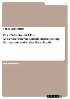 Das UN-Kaufrecht CISG. Anwendungsbereich, Inhalt und Bedeutung für den internationalen Warenhandel (eBook, PDF)
