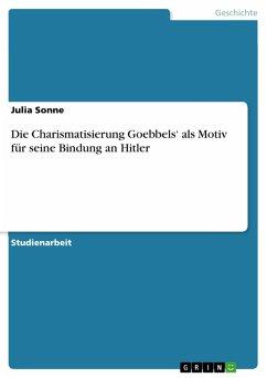 Die Charismatisierung Goebbels' als Motiv für seine Bindung an Hitler (eBook, PDF) - Sonne, Julia