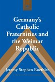 Germany's Catholic Fraternities and the Weimar Republic (eBook, ePUB)