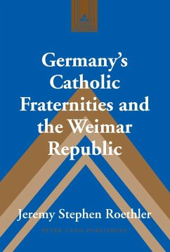 Germany's Catholic Fraternities and the Weimar Republic (eBook, ePUB) - Roethler, Jeremy Stephen