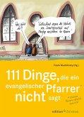 111 Dinge, die ein evangelischer Pfarrer nicht sagt (und eine Pfarrerin natürlich auch nicht) (eBook, PDF)