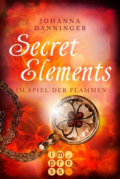 Im Spiel der Flammen / Secret Elements Bd.4 (eBook, ePUB) - Danninger, Johanna