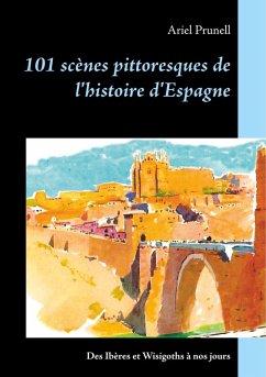 101 scènes pittoresques de l'histoire d'Espagne (eBook, ePUB)