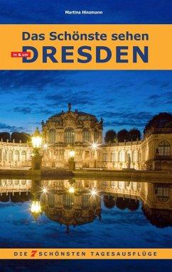 Das Schönste sehen in & um Dresden (eBook, ePUB) - Hinzmann, Martina